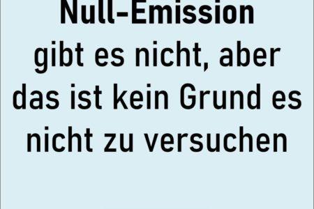 Zitat Bild: Null-Emission gibt es nicht, aber das ist kein Grund es nicht zu versuchen